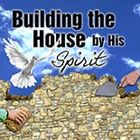 building_the_house_by_his_spirit.jpg jesuslifetogether.com