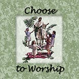 choose_to_worship.jpg jesuslifetogether.com