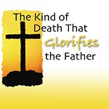 kind_of_death_glorifies_father.jpg jesuslifetogether.com
