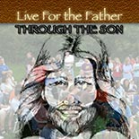 live_for_father_through_son.jpg jesuslifetogether.com