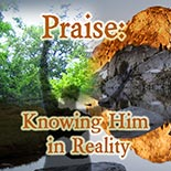 praise_knowing_him_in_reality.jpg jesuslifetogether.com