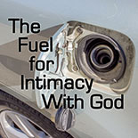 the_fuel_for_intimacy_with_god.jpg jesuslifetogether.com