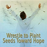 wrestle_to_plant_seeds_toward_hope.jpg jesuslifetogether.com
