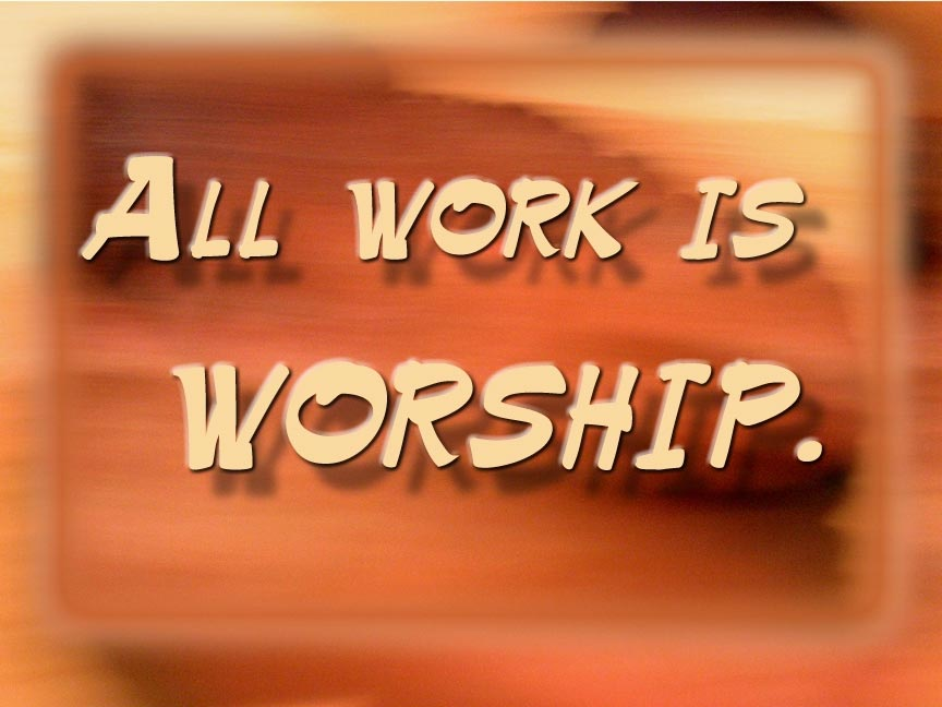 "work is worship ""any work is always improvable, you cannot really finish the work, you can only abandon it out of tiredness or incompetence"" ― amit kalantri."